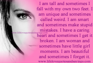 am tall and sometimes I fall with my own two feet. I am unique and ...