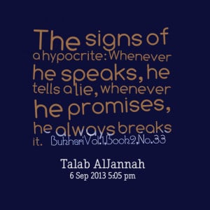 Quotes Picture: the signs of a hypocrite: whenever he speaks, he tells ...