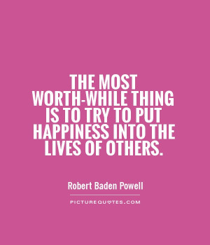 ... is to try to put happiness into the lives of others Picture Quote #1