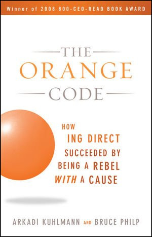 The Orange Code: How ING Direct Succeeded by Being a Rebel with a ...