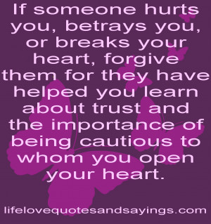 If someone hurts you, betrays you, or breaks your heart, forgive them ...