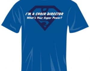 What's Your Super Power? Choir Director T-Shirt ...