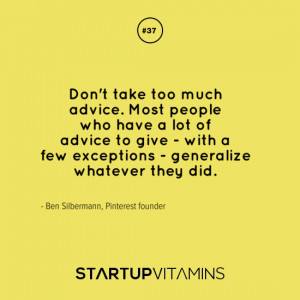 take too much advice. Most people who have a lot of advice to give ...