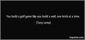 You build a golf game like you build a wall, one brick at a time ...