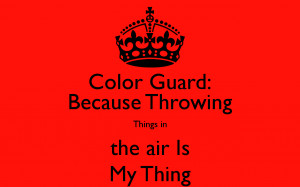 Color Guard: Because Throwing Things in the air Is My Thing