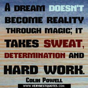 ... reality through magic; it takes sweat, determination and hard work
