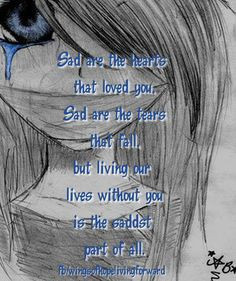 Sad are the hearts that loved you. Sad are the tears that fall. But ...