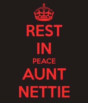 REST IN PEACE AUNT NETTIE