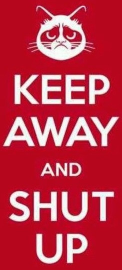 Keep away and shut up