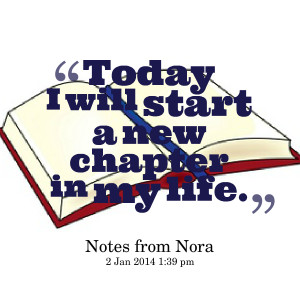 Quotes Picture: today i will start a new chapter in my life