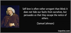 Self-love is often rather arrogant than blind; it does not hide our ...