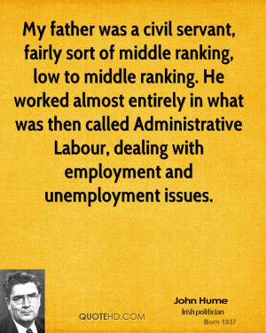 My father was a civil servant, fairly sort of middle ranking, low to ...