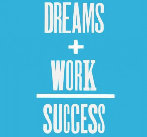 Dreams + work=success best positive quotes