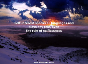 ... speaks all languages and plays any role, even the role of selflessness
