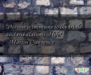 No one is immune to the trials and tribulations of life.