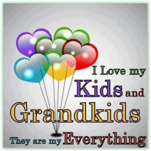 love my kids and grandkids. They are my everything. unknown
