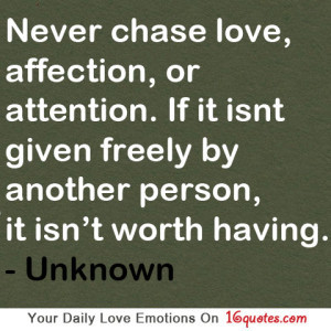 Never Chase Love,affection,or attention ~ Emotion Quote