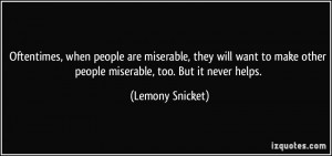 Oftentimes, when people are miserable, they will want to make other ...