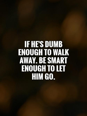 letting go quotes smart quotes let go quotes dumb quotes leave quotes
