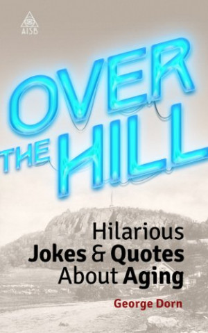 Over The Hill: Hilarious Jokes & Quotes About Aging - Kindle Store App ...