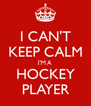 CAN'T KEEP CALM I'M A HOCKEY PLAYER