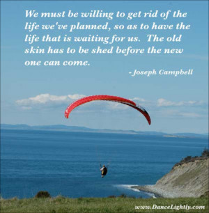 We must be willing to get rid of the life we planned, so as to have ...