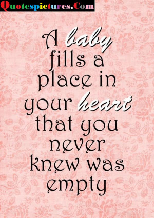 Baby Quotes - A Baby Fills A Place In Your Heart | Quotespictures.com