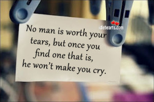 Home » Quotes » No Man Is Worth Your Tears, But Once You Find One ...