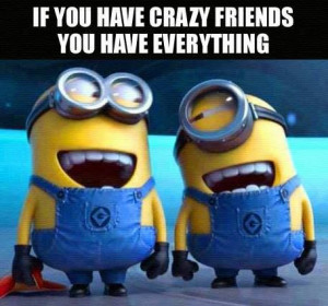 do have everything because my friends are crazy and I love it!!