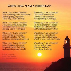 "When I say I am a Christian"" Poem By Carol Wimmer."