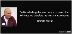 God is a challenge because there is no proof of his existence and ...
