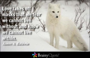 Love takes off masks that we fear we cannot live without and know we ...