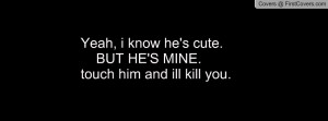 yeah , Pictures , i know he's cute. but he's mine.touch him and ill ...