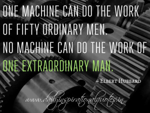can do the work of fifty ordinary men. No machine can do the work ...