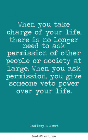 your own picture quotes about life - When you take charge of your life ...