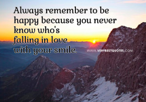 smile and happy quotes, Always remember to be happy because you never ...