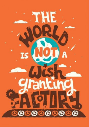 """The world is not a wish granting factory."""" – John Green, The Fault ..."""