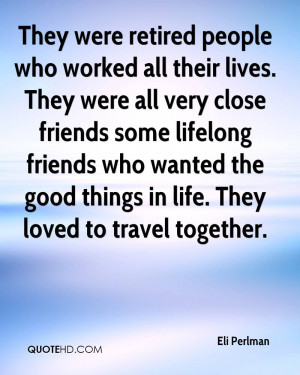 They were retired people who worked all their lives. They were all ...