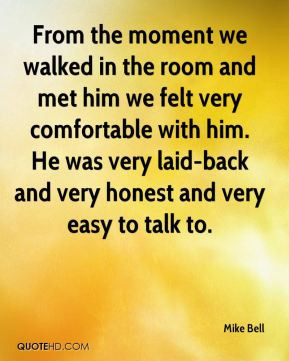 Mike Bell - From the moment we walked in the room and met him we felt ...