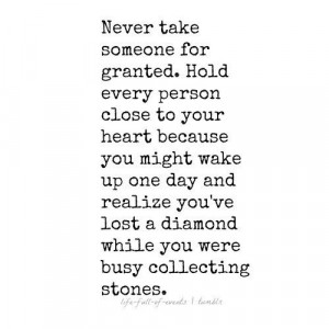 Never take someone for granted.