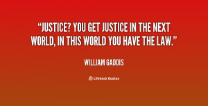 Justice? You get justice in the next world, in this world you have the ...