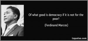 Of what good is democracy if it is not for the poor? - Ferdinand ...