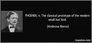 PHOENIX, n. The classical prototype of the modern small hot bird ...