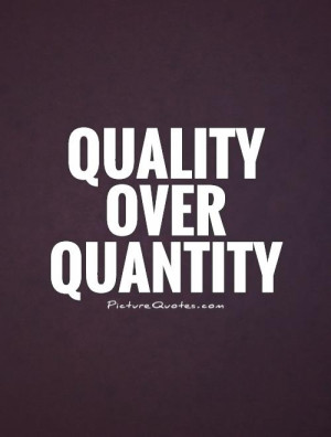 Quality over quantity Picture Quote #1