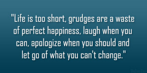 Life is too short, grudges are a waste of perfect happiness, laugh ...