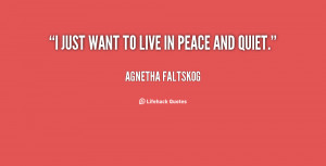 quote-Agnetha-Faltskog-i-just-want-to-live-in-peace-128478.png