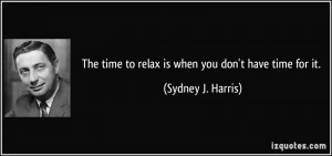 quote-the-time-to-relax-is-when-you-don-t-have-time-for-it-sydney-j ...