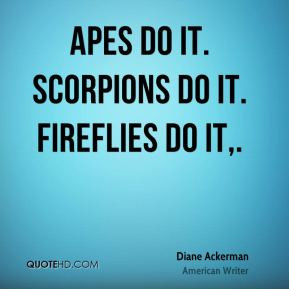 Diane Ackerman - Apes do it. Scorpions do it. Fireflies do it.