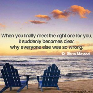 When you finally meet the right one for you, it suddenly becomes clear ...