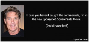 ... in the new SpongeBob SquarePants Movie. - David Hasselhoff